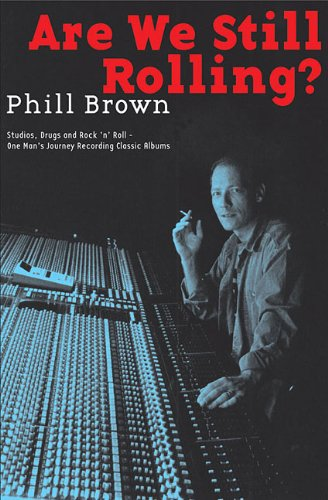 Are We Still Rolling?: Studios, Drugs and Rock 'n' Roll - One Man's Journey Recording Classic Albums por Phill Brown