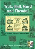Trutz-Ball, Mord und Theodul: Regionale Streiflichter zur Geschichte unserer Heimat zwischen Fichtelgebirge und Böhmerwald