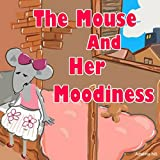 The Mouse And Her Moodiness (Picture Books For Kids)