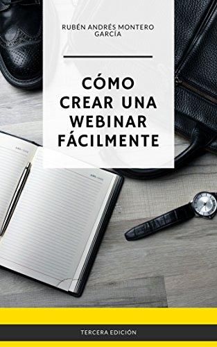 Cómo Crear una Webinar Fácilmente - Tercera Edición por Rubén Andrés  Montero García