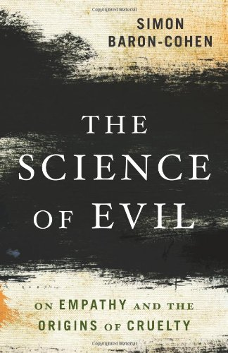 The Science of Evil: On Empathy and the Origins of Cruelty por Simon Baron-Cohen