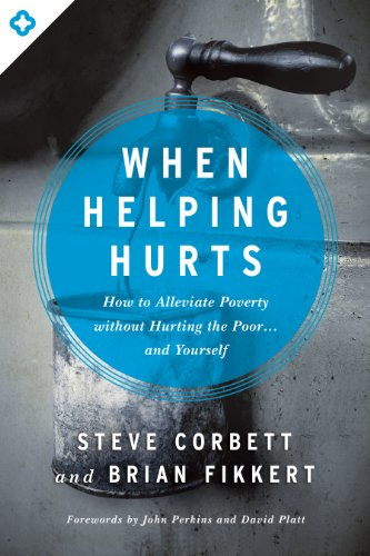 When Helping Hurts: How to Alleviate Poverty Without Hurting the Poor . . . and Yourself (English Edition) por Steve Corbett