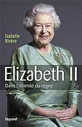 Elizabeth II : Dans l'intimité du règne