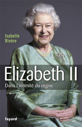 Elizabeth II : Dans l'intimit du rgne