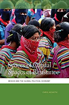 Descargar Epub Spaces of Capital/Spaces of Resistance: Mexico and the Global Political Economy (Geographies of Justice and Social Transformation Ser. Book 37)