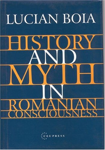 History and Myth in Romanian Consciousness por Lucian Boia