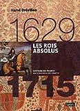 Les rois absolus 1629-1715 - Format compact
