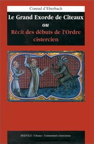 LE GRAND EXORDE DE CITEAUX OU RECIT DES DEBUTS DE L'ORDRE CISTERCIEN