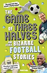 The Game of Three Halves: and Other Bizarre Football Stories by Robert Lodge (2012-10-11)