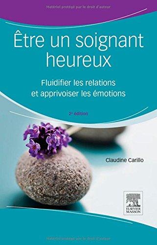 Être un soignant heureux: Fluidifier les relations et apprivoiser les émotions