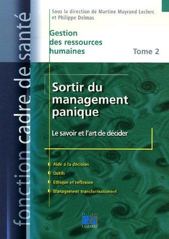 Sortir du management panique : Tome 2, Le savoir et l'art de décider