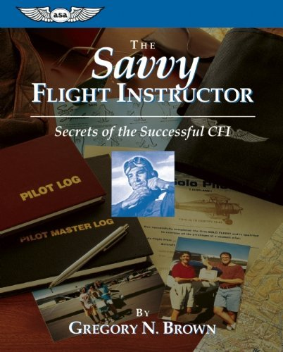 The Savvy Flight Instructor: Secrets of the Successful CFI (ASA Training Manuals) by Gregory N. Brown (1997-05-01)