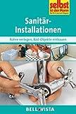 Sanitärinstallationen / Sanitär-Installationen: Rohre verlegen . Bad-Objekte einbauen (Edition Selbst ist der Mann) [Illustrierte Linzenzausgabe] - 2012