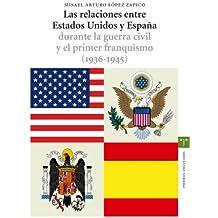 Las relaciones entre Estados Unidos y España durante la guerra civil y el primer franquismo (1936-1945) (Estudios Históricos La Olmeda)