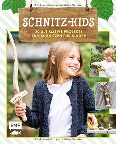 Schnitz-Kids: 20 ultimative Projekte zum Schnitzen für Kinder
