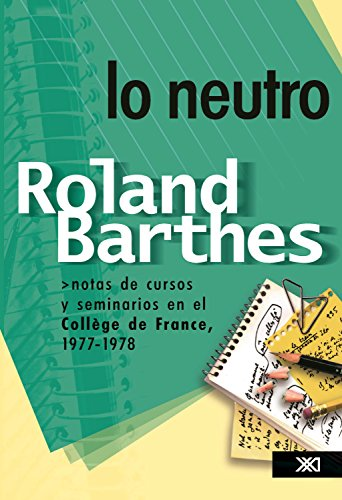 Lo neutro: Notas de cursos y seminarios en el Collège de France, 1977-1978 (Teoría) por Roland Barthes