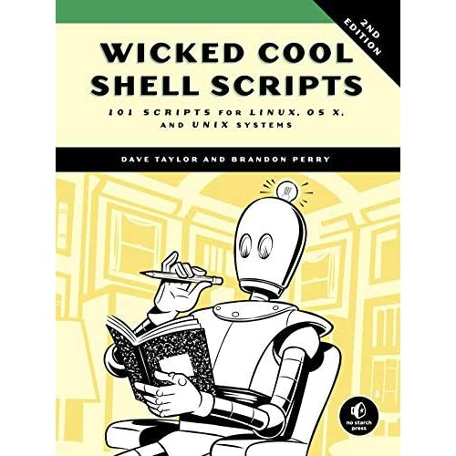 Wicked Cool Shell Scripts, 2nd Edition: 101 Scripts for Linux, OS X, and UNIX Systems by Dave Taylor Brandon Perry(2016-10-15)