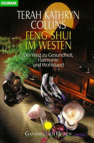 Feng Shui im Westen: Der Weg zu Gesundheit, Harmonie und Wohlstand