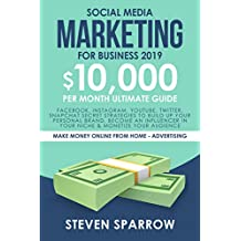Social Media Marketing for Business 2019: Facebook, Instagram, YouTube, Twitter, Snapchat Secret Strategies to build up Your Personal Brand, become an ... Online from Home - Advertising Book 1)
