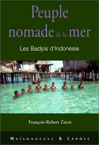Peuple nomade de la mer. Les Badjos d'Indonésie