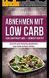Abnehmen mit Low Carb: Kohlenhydrate weg -> Gewicht runter: Schnell und mühelos abnehmen. Low Carb einfach erklärt. (Low Carb Kochbuch, Abnehmen, Low Carb, ... Carb kostenlos, kohlenhydratarme Ernährung)