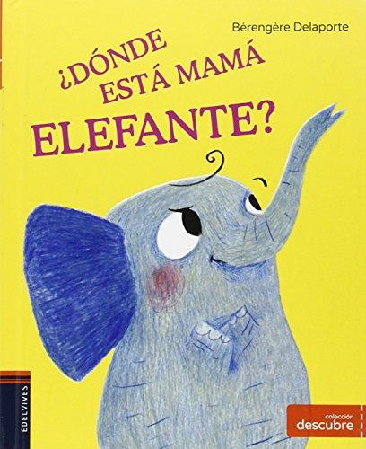 ¿Dónde está Mamá elefante? (COLECCIÓN DESCUBRE) por Bérenguère Delaporte