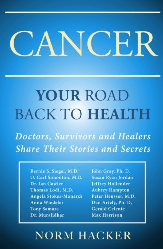 Cancer: Your Road Back To Health: Doctors, Survivors And Healers Share Their Stories And Secrets by Norm Hacker (27-Jul-2014) Paperback par Norm Hacker