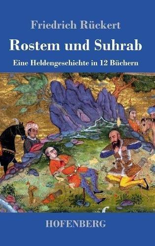 Rostem und Suhrab: Eine Heldengeschichte in 12 Büchern