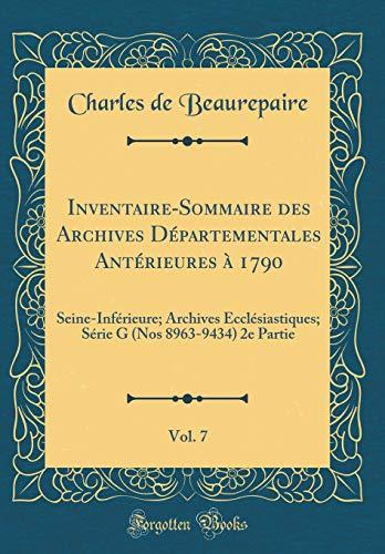 Inventaire-Sommaire des Archives Départementales Antérieures à 1790, Vol. 7: Seine-Inférieure; Archives Ecclésiastiques; Série G (Nos 8963-9434) 2e Partie (Classic Reprint)