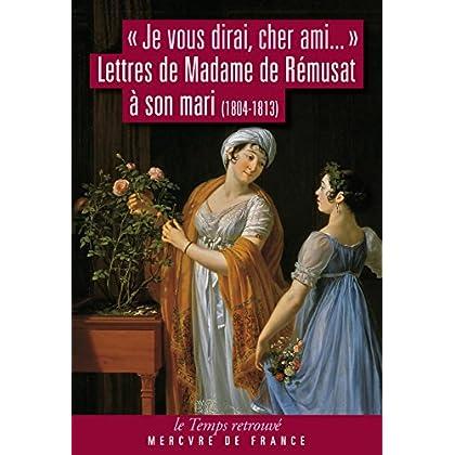 'Je vous dirai, cher ami...': Lettres de Madame de Rémusat à son mari (1804-1813) (Le Temps retrouvé)