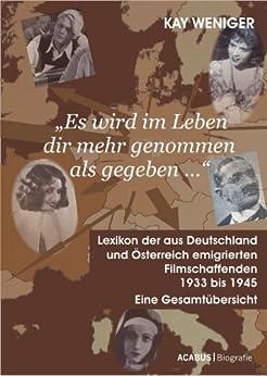 es-wird-im-leben-dir-mehr-genommen-als-gegeben-lexikon-der-aus-deutschland-und-sterreich-emigrierten-filmschaffenden-1933-bis-1945-eine-gesamtbersicht