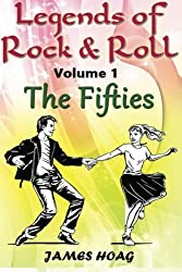 Legends of Rock & Roll Volume 1 - The Fifties: An unauthorized fan tribute by James Hoag (2014-01-07)