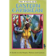 Eastern Caribbean in Focus: A Guide to the People, Politics and Culture