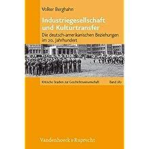 Industriegesellschaft und Kulturtransfer: Essays zu den deutsch-amerikanischen Beziehungen im 20. Jahrhundert (Kritische Studien zur ... Geschichte«, ISBN 978-3-525-37021-6, aus.)
