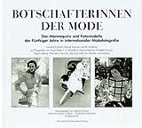 Botschafterinnen der Mode: Star-Mannequins und Fotomodelle der fünziger Jahre in internationaler Modefotografie: Susanne Erichsen, Denise Sarrault, Elfi Wildfeuer