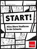 Start!: Alles übers Studieren in der Schweiz