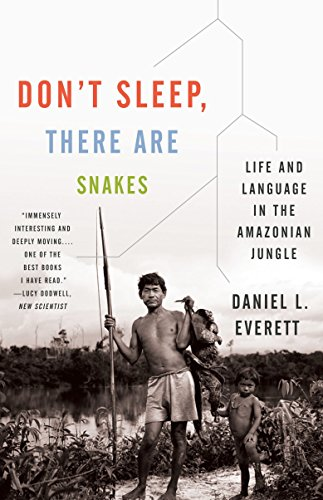 Don't Sleep, There Are Snakes: Life and Language in the Amazonian Jungle (Vintage Departures) (Snake River)