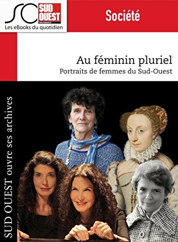 Au féminin pluriel: Portraits de femmes du Sud-Ouest par Journal Sud Ouest