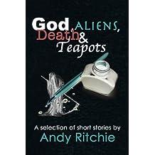 God, Aliens, Death & Teapots