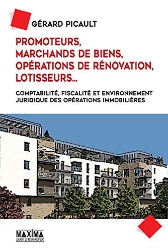Promoteurs, marchands de biens, opérations de rénovation, lotisseurs...: Comptabilité, fiscalité et environnement juridique des opérations immobilières
