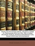 Derecho Internacional: Apuntes Sobre El Programa Oficial Del 1Er. Curso Dictado Por El Señor Catedrático Del Ramo Onésimo Leguizamon