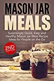 Jar:: Mason Jar Meals: Surprisingly Quick, Easy and Healthy Mason Jar Meal Recipe Ideas for People on the Go: Cooking for One, Meals, Meals in a Jar, Mason ... mason jar salads Book 1) (English Edition)