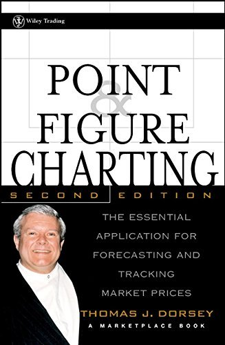 Point and Figure Charting: The Essential Application for Forecasting and Tracking Market Prices, 2nd Edition (A Marketplace Book) by Thomas J. Dorsey (2001-06-12)