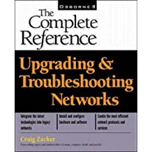 Upgrading and Troubleshooting Networks: The Complete Reference by Craig Zacker (2000-05-01)