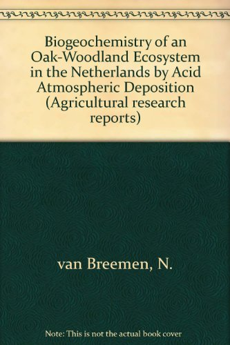 Biogeochemistry of an Oak-Woodland Ecosystem in the Netherlands by Acid Atmospheric Deposition (Agricultural research reports) por N. van Breemen