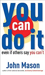 You Can Do It--Even if Others Say You Can't