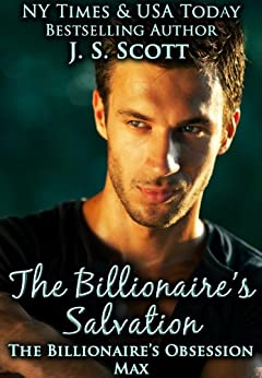 The Billionaire's Salvation ~Max (The Billionaire's Obsession, Book 3) by [Scott, J. S.]