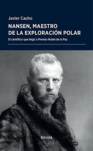 Nansen, maestro de la exploración polar (Periplos) por Javier Cacho Gómez