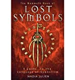 [ The Mammoth Book of Lost Symbols A Dictionary of the Hidden Language of Symbolism ] [ THE MAMMOTH BOOK OF LOST SYMBOLS A DICTIONARY OF THE HIDDEN LANGUAGE OF SYMBOLISM ] BY Julien, Nadia ( AUTHOR ) Feb-16-2012 Paperback