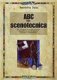 ABC della scenotecnica. Per conoscere lo spazio teatrale: manuale ad uso di addetti, studenti e appassionati. Ediz. illustrata